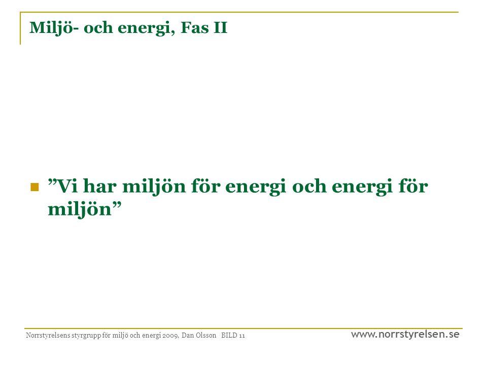 www.norrstyrelsen.se Norrstyrelsens styrgrupp för miljö och energi 2009, Dan Olsson BILD 12 Vision Region Norrland erbjuder en bra livsmiljö för invånare, företag och besökare.