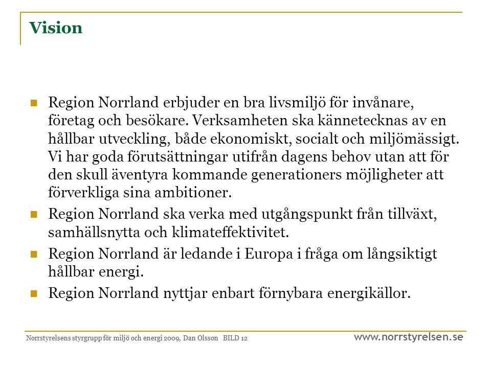 www.norrstyrelsen.se Norrstyrelsens styrgrupp för miljö och energi 2009, Dan Olsson BILD 13 Verksamhetsidé Region Norrland ska aktivt agera för en utveckling av klimat, miljö och energifrågorna i enlighet med framtagen vision och målsättningar.