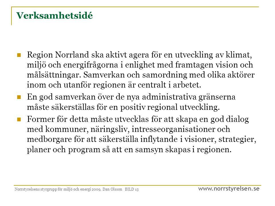 www.norrstyrelsen.se Norrstyrelsens styrgrupp för miljö och energi 2009, Dan Olsson BILD 14 Hållbar utveckling Hållbar utveckling är en fråga om tillväxt, välfärd och ansvar.