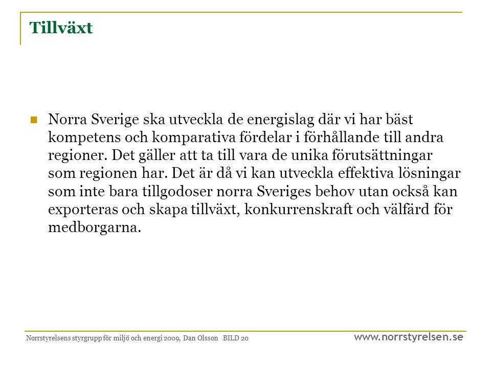 www.norrstyrelsen.se Norrstyrelsens styrgrupp för miljö och energi 2009, Dan Olsson BILD 21 Samhällsnytta Vattenkraft Vindkraft Bioenergi, biogas Effektivisering FoU