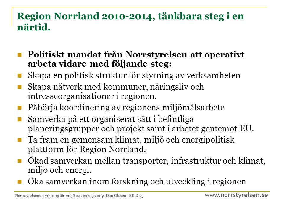 www.norrstyrelsen.se Norrstyrelsens styrgrupp för miljö och energi 2009, Dan Olsson BILD 24 Region Norrlands roll och uppgifter inom området 2020.
