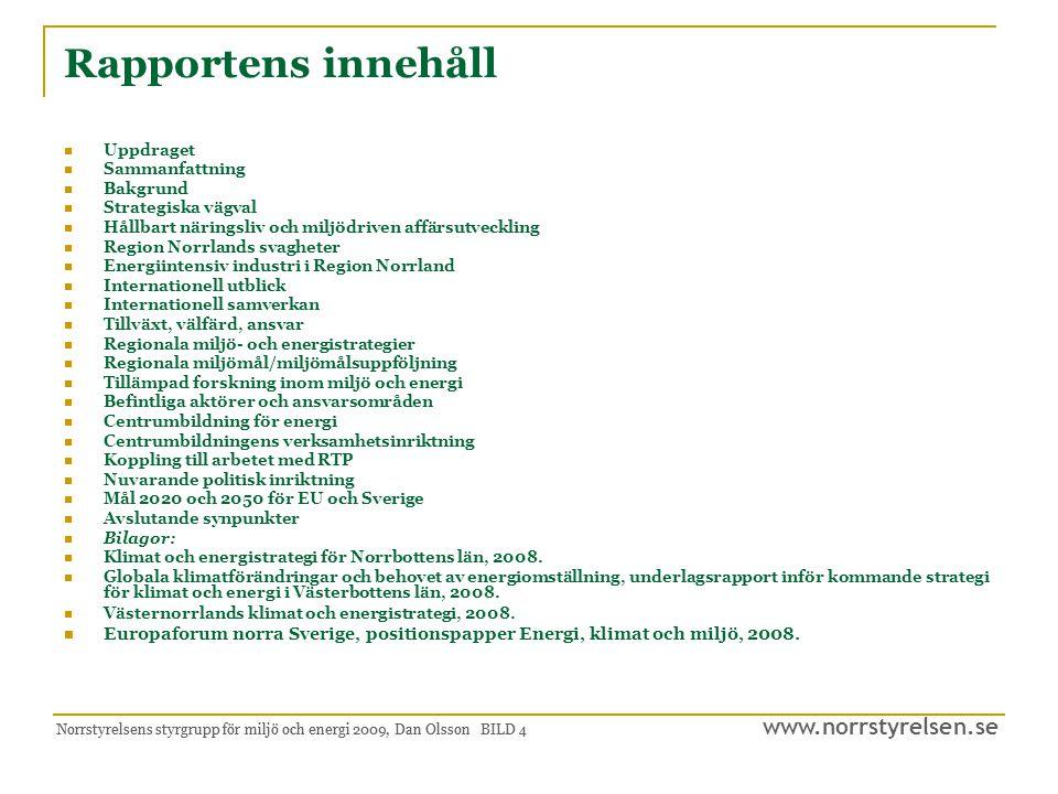 www.norrstyrelsen.se Norrstyrelsens styrgrupp för miljö och energi 2009, Dan Olsson BILD 5 Strategiska vägval Region Norrland ska fortsätta att utveckla de energislag som vi redan idag är duktiga på att ta tillvara och som kan ge komparativa fördelar gentemot andra regioner och länder.