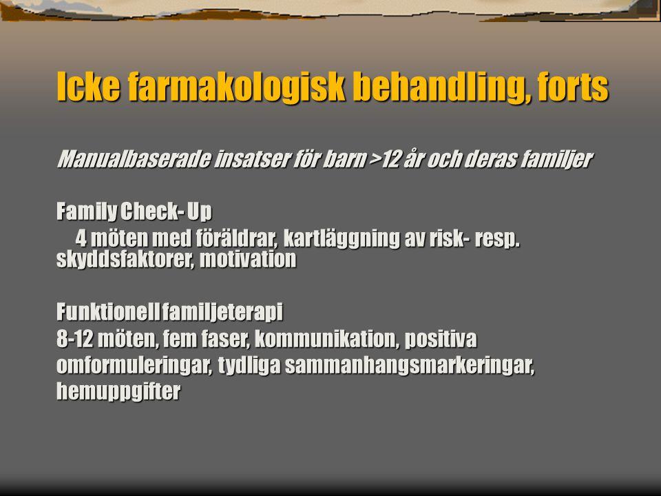 Icke farmakologisk behandling, forts Manualbaserade insatser för barn >12 år och deras familjer Family Check- Up 4 möten med föräldrar, kartläggning av risk- resp.