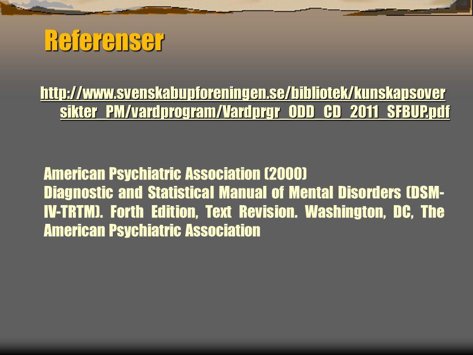 Referenser http://www.svenskabupforeningen.se/bibliotek/kunskapsover sikter_PM/vardprogram/Vardprgr_ODD_CD_2011_SFBUP.pdf http://www.svenskabupforeningen.se/bibliotek/kunskapsover sikter_PM/vardprogram/Vardprgr_ODD_CD_2011_SFBUP.pdf American Psychiatric Association (2000) Diagnostic and Statistical Manual of Mental Disorders (DSM- IV-TRTM).