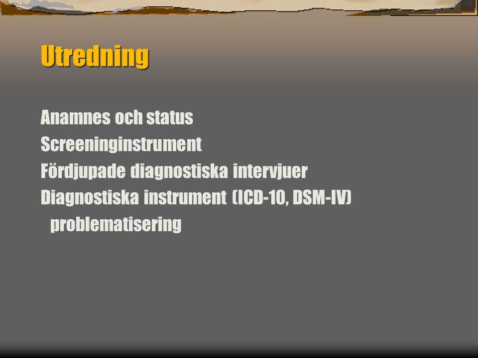 Utredning Anamnes och status Screeninginstrument Fördjupade diagnostiska intervjuer Diagnostiska instrument (ICD-10, DSM-IV) problematisering