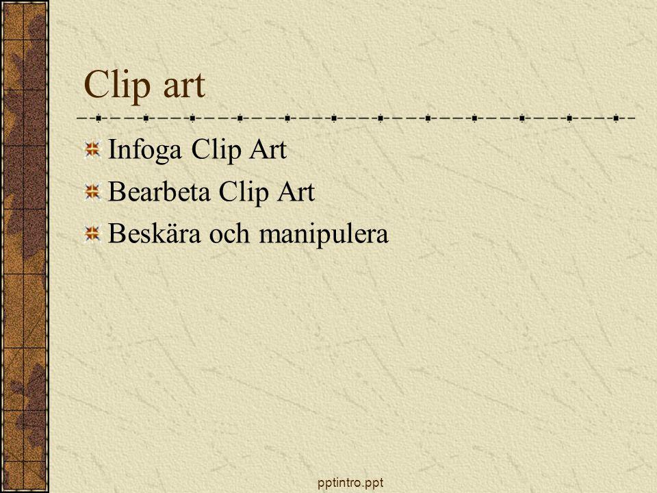 pptintro.ppt Clip art Infoga Clip Art Bearbeta Clip Art Beskära och manipulera