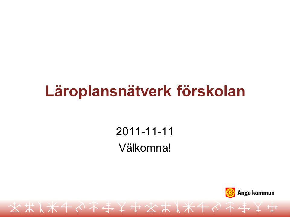 Läroplansnätverk förskolan 2011-11-11 Välkomna!