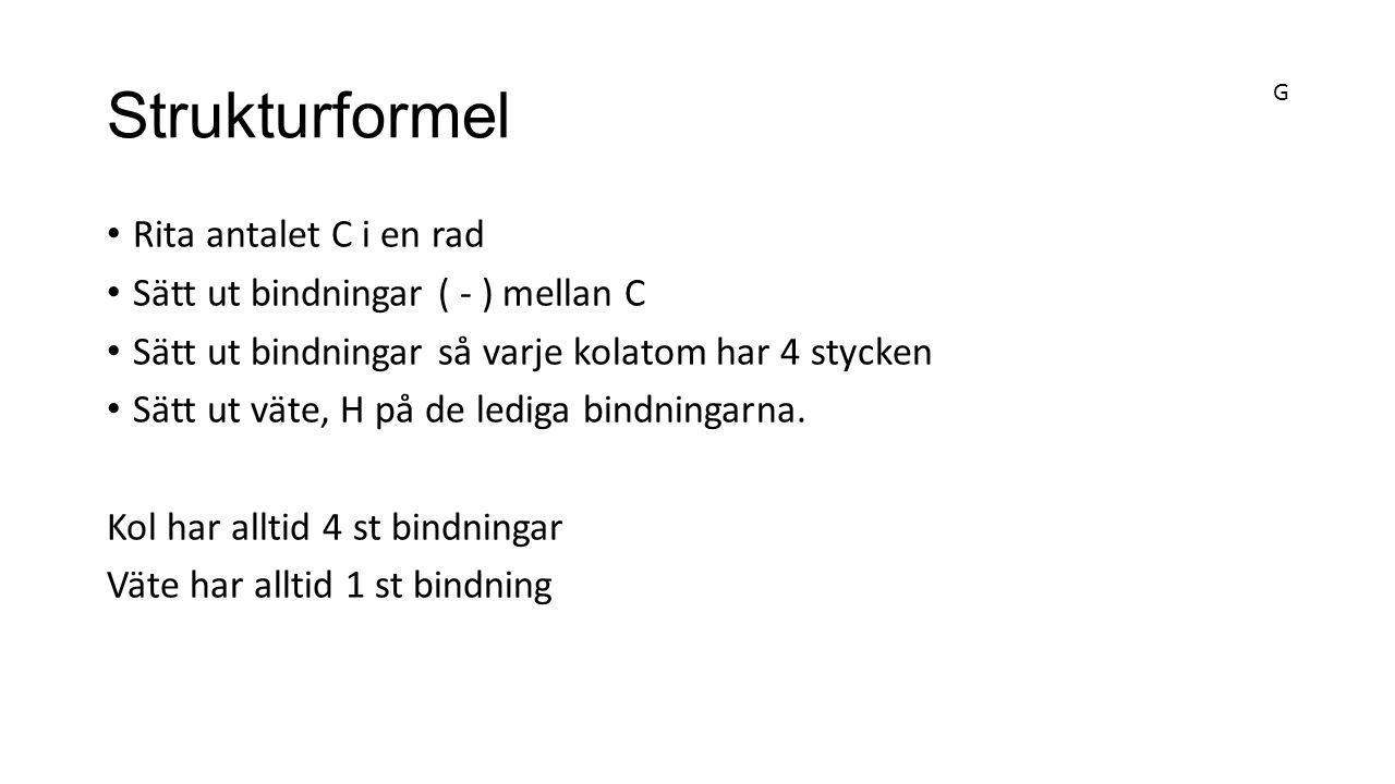 Strukturformel Rita antalet C i en rad Sätt ut bindningar ( - ) mellan C Sätt ut bindningar så varje kolatom har 4 stycken Sätt ut väte, H på de ledig