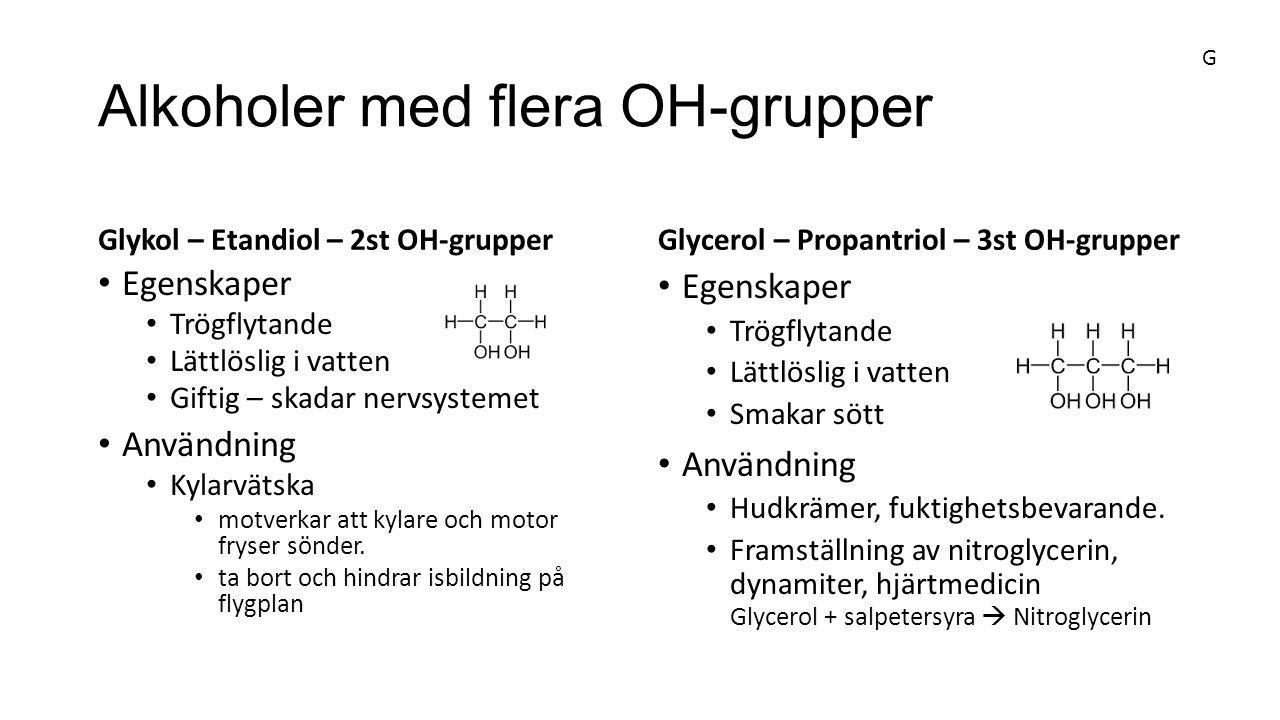 Alkoholer med flera OH-grupper Glykol – Etandiol – 2st OH-grupper Egenskaper Trögflytande Lättlöslig i vatten Giftig – skadar nervsystemet Användning