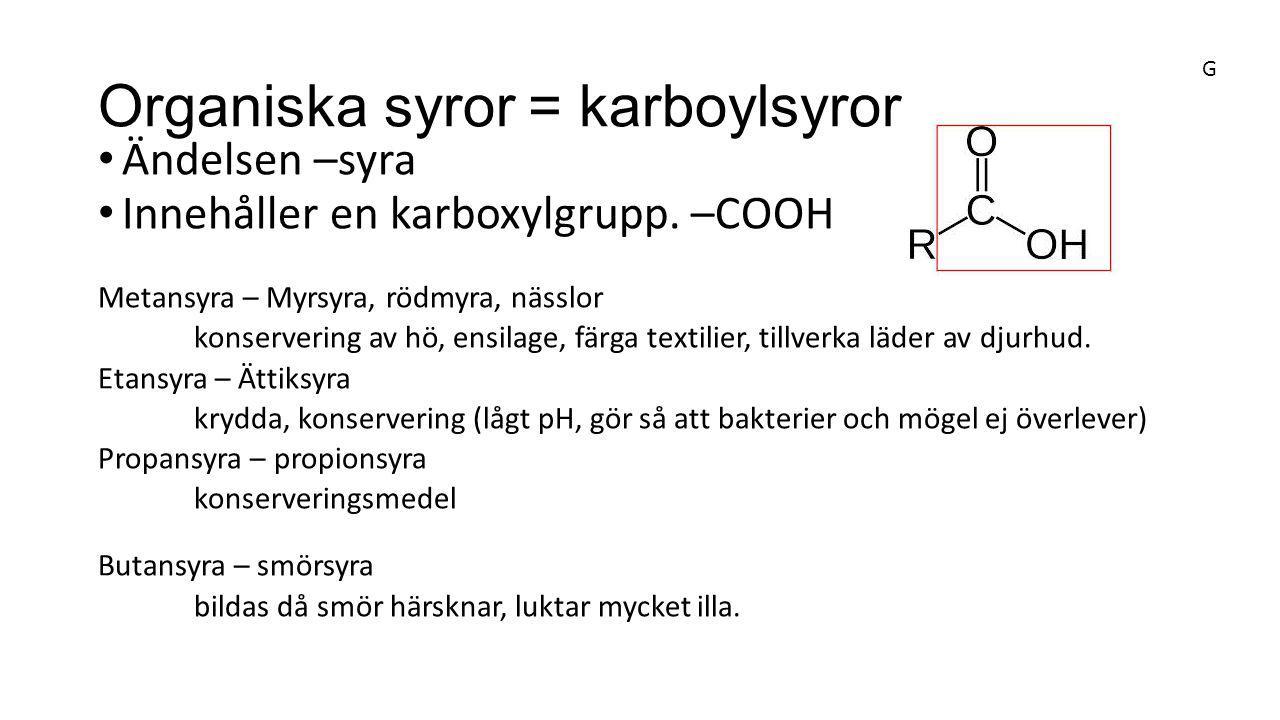 Organiska syror = karboylsyror Ändelsen –syra Innehåller en karboxylgrupp. –COOH Metansyra – Myrsyra, rödmyra, nässlor konservering av hö, ensilage, f