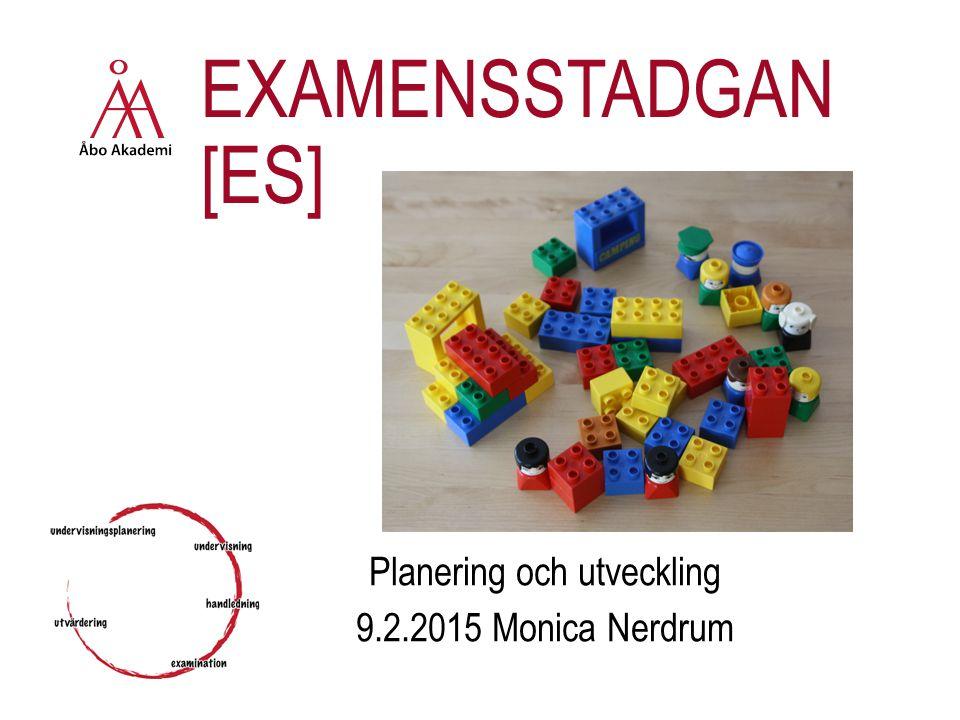 EXAMENSSTADGAN [ES] Planering och utveckling 9.2.2015 Monica Nerdrum