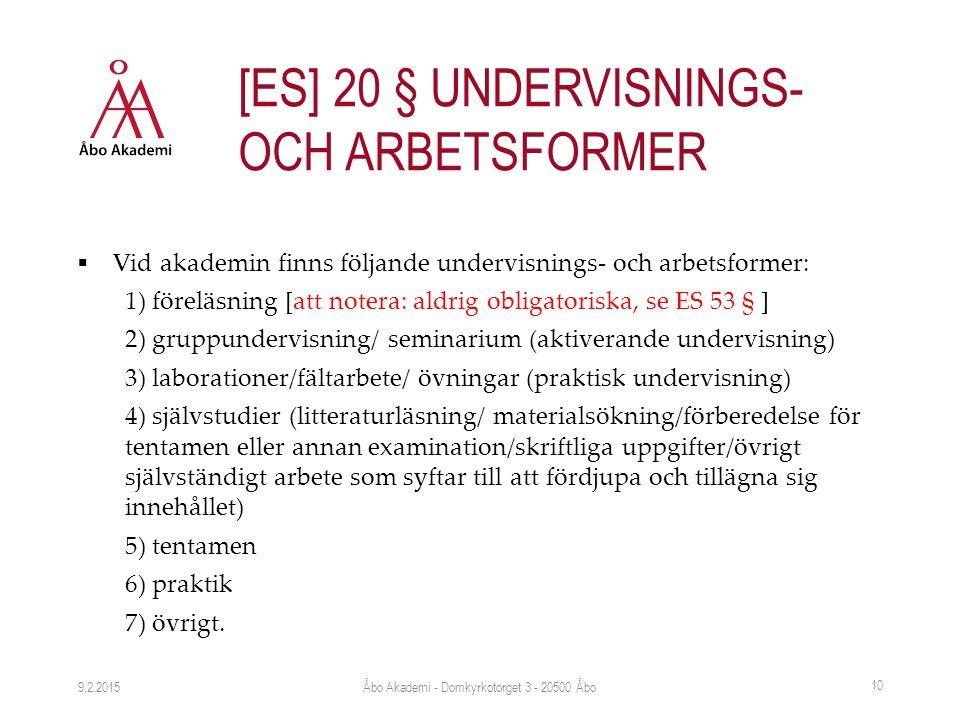  Vid akademin finns följande undervisnings- och arbetsformer: 1) föreläsning [att notera: aldrig obligatoriska, se ES 53 § ] 2) gruppundervisning/ se