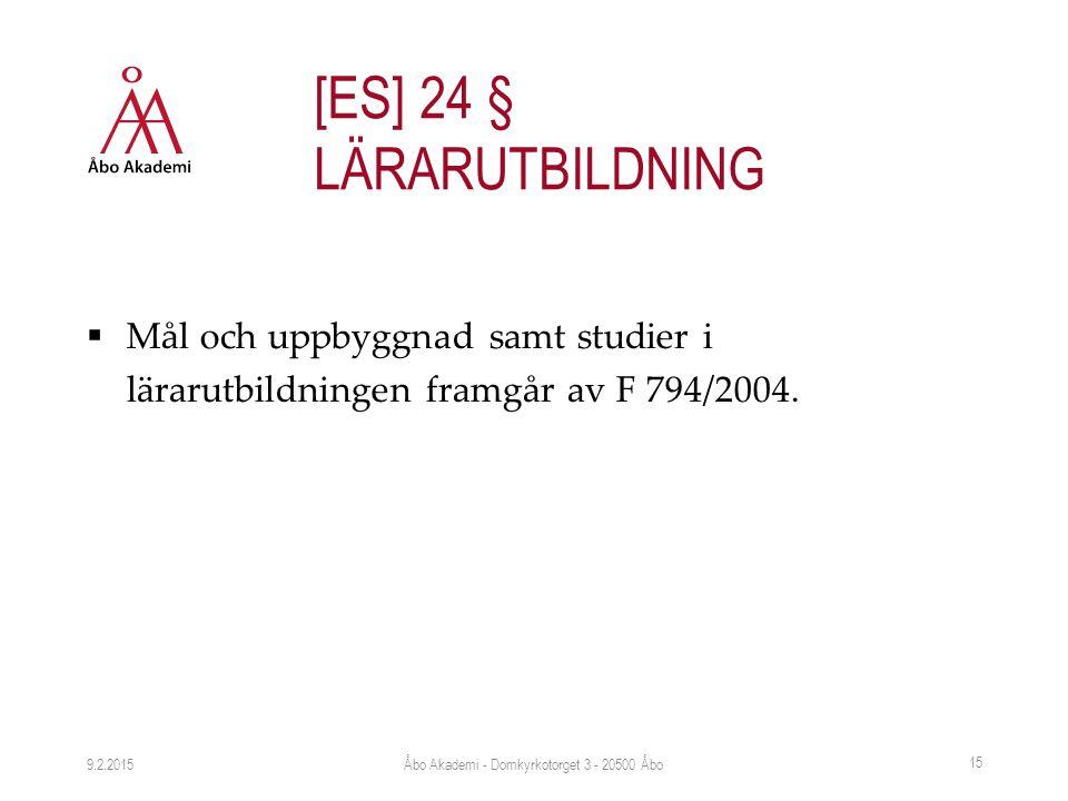  Mål och uppbyggnad samt studier i lärarutbildningen framgår av F 794/2004. 9.2.2015 15 [ES] 24 § LÄRARUTBILDNING Åbo Akademi - Domkyrkotorget 3 - 20