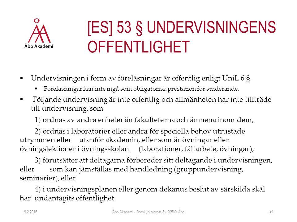  Undervisningen i form av föreläsningar är offentlig enligt UniL 6 §.  Föreläsningar kan inte ingå som obligatorisk prestation för studerande.  Föl