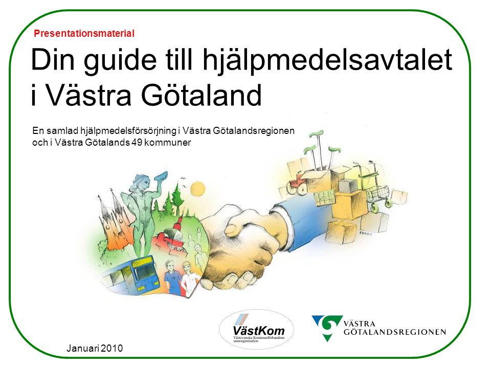 Din guide till hjälpmedelsavtalet i Västra Götaland En samlad hjälpmedelsförsörjning i Västra Götalandsregionen och i Västra Götalands 49 kommuner Januari 2010 Presentationsmaterial