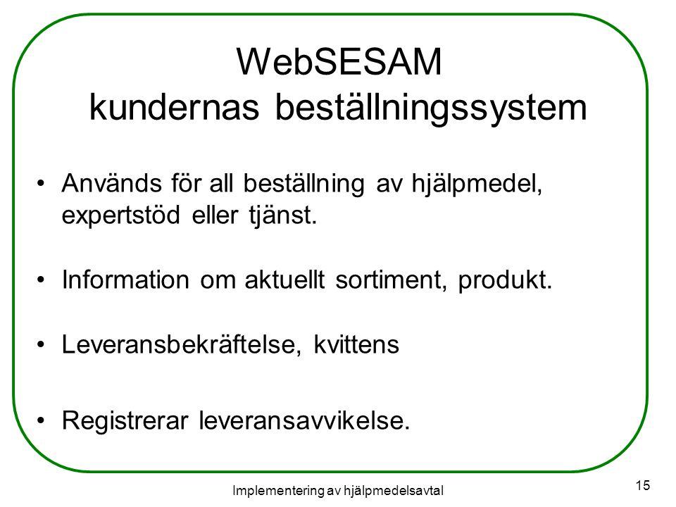 Implementering av hjälpmedelsavtal 15 WebSESAM kundernas beställningssystem Används för all beställning av hjälpmedel, expertstöd eller tjänst.