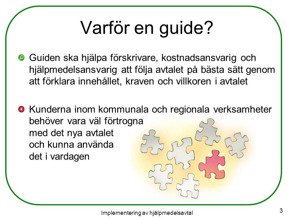Implementering av hjälpmedelsavtal 34 Förebyggande underhåll som vårdgivaren själv beslutar om Exempel, regelbundet underhåll av rullstolar Tilläggsdebitering Rutiner kommer att tas fram och publiceras på webben