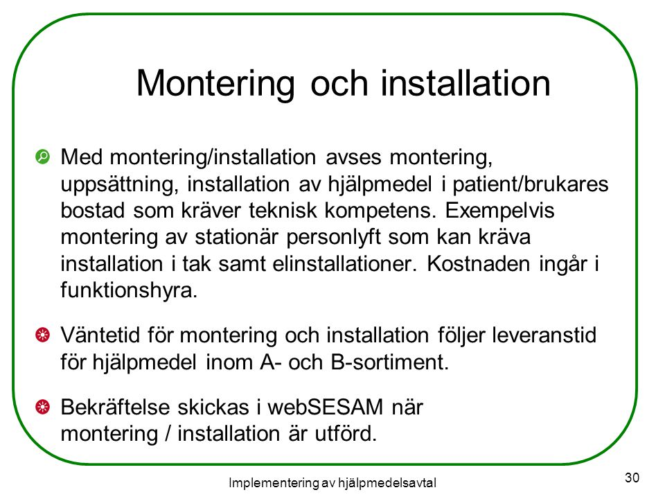 Implementering av hjälpmedelsavtal 30 Montering och installation Med montering/installation avses montering, uppsättning, installation av hjälpmedel i patient/brukares bostad som kräver teknisk kompetens.