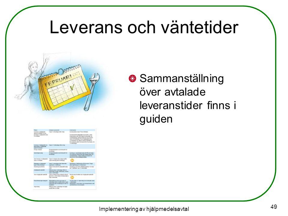 Implementering av hjälpmedelsavtal 49 Leverans och väntetider Sammanställning över avtalade leveranstider finns i guiden