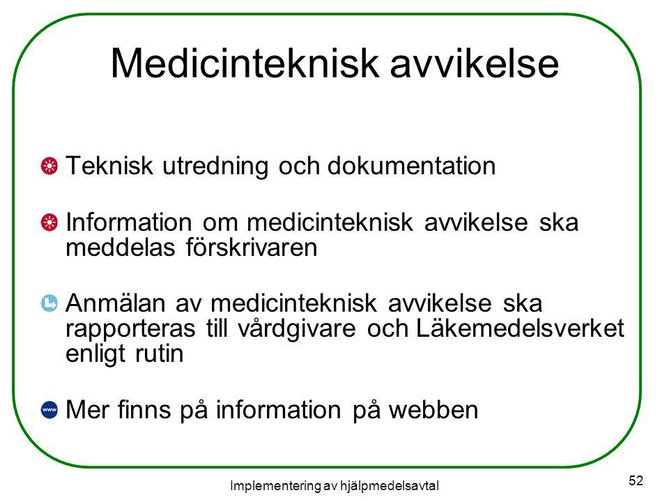 Implementering av hjälpmedelsavtal 52 Medicinteknisk avvikelse Teknisk utredning och dokumentation Information om medicinteknisk avvikelse ska meddelas förskrivaren Anmälan av medicinteknisk avvikelse ska rapporteras till vårdgivare och Läkemedelsverket enligt rutin Mer finns på information på webben