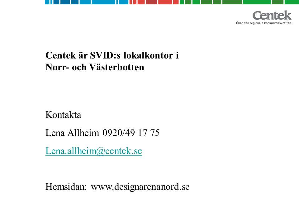 Centek är SVID:s lokalkontor i Norr- och Västerbotten Kontakta Lena Allheim 0920/49 17 75 Lena.allheim@centek.se Hemsidan: www.designarenanord.se