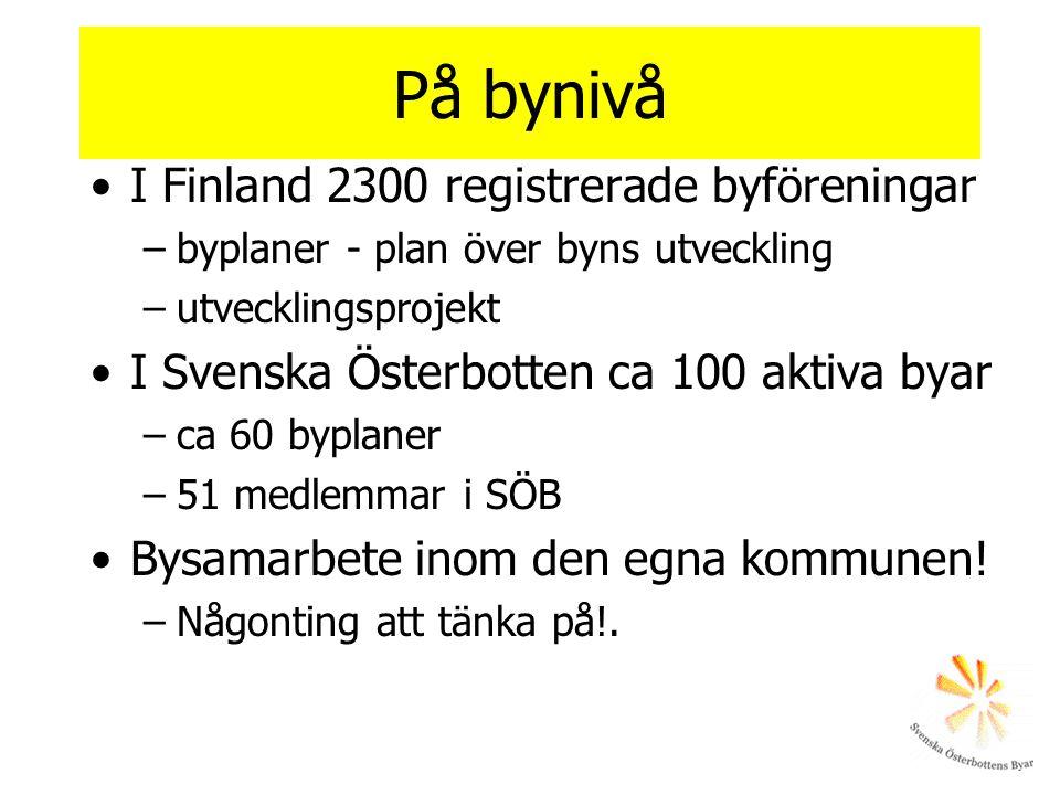 På bynivå I Finland 2300 registrerade byföreningar –byplaner - plan över byns utveckling –utvecklingsprojekt I Svenska Österbotten ca 100 aktiva byar