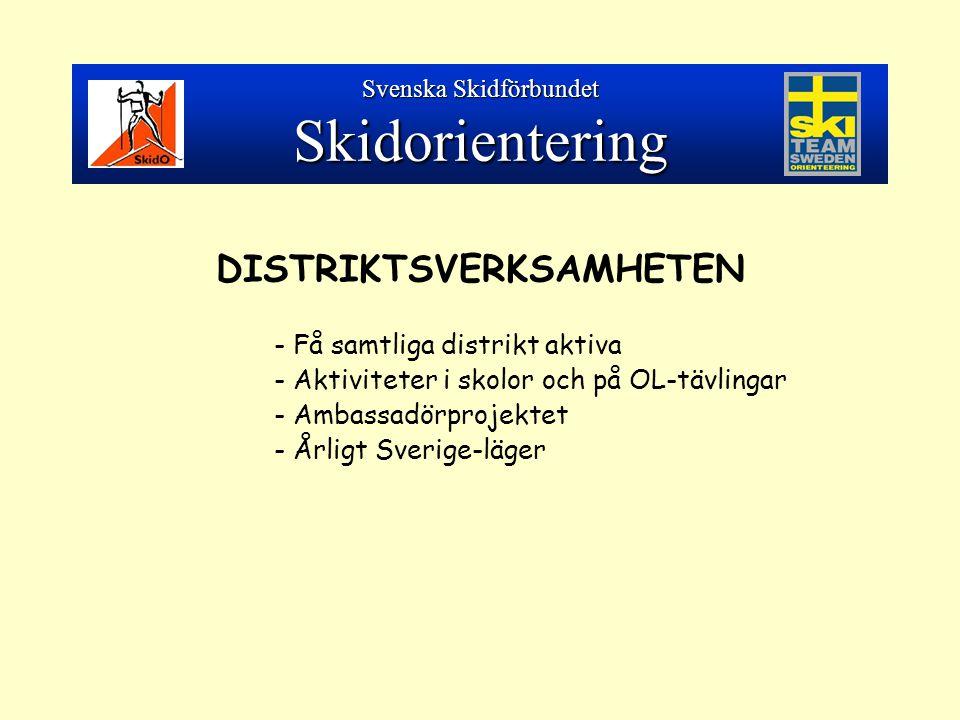DISTRIKTSVERKSAMHETEN - Få samtliga distrikt aktiva - Aktiviteter i skolor och på OL-tävlingar - Ambassadörprojektet - Årligt Sverige-läger Svenska Skidförbundet Skidorientering