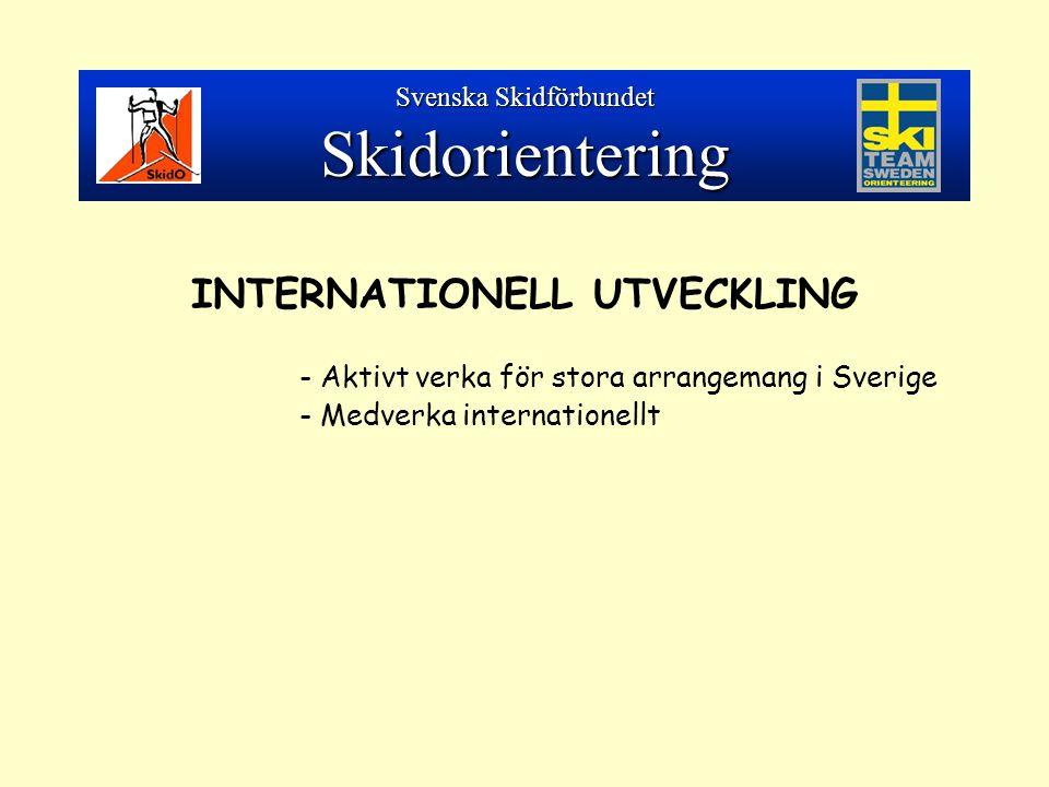INTERNATIONELL UTVECKLING - Aktivt verka för stora arrangemang i Sverige - Medverka internationellt Svenska Skidförbundet Skidorientering