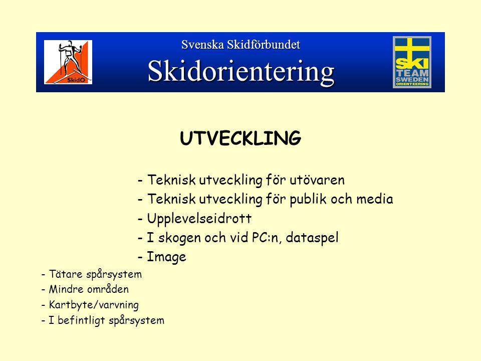 UTVECKLING - Teknisk utveckling för utövaren - Teknisk utveckling för publik och media - Upplevelseidrott - I skogen och vid PC:n, dataspel - Image - Tätare spårsystem - Mindre områden - Kartbyte/varvning - I befintligt spårsystem Svenska Skidförbundet Skidorientering