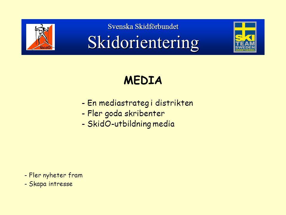 MEDIA - En mediastrateg i distrikten - Fler goda skribenter - SkidO-utbildning media - Fler nyheter fram - Skapa intresse Svenska Skidförbundet Skidorientering