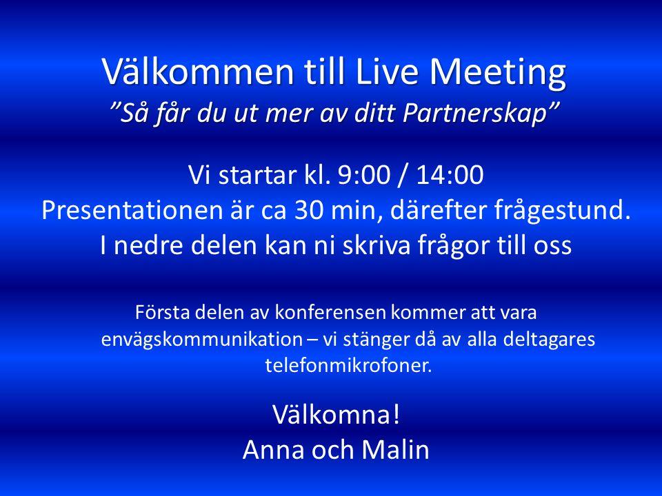 Välkommen till Live Meeting Så får du ut mer av ditt Partnerskap Vi startar kl.