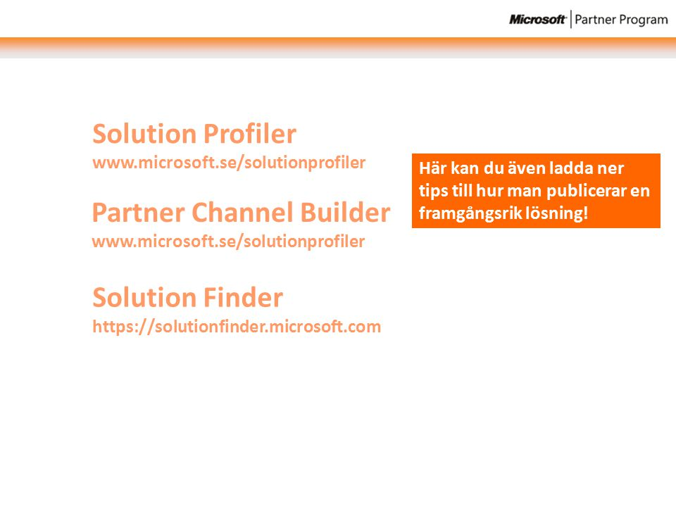 Solution Profiler www.microsoft.se/solutionprofiler Partner Channel Builder www.microsoft.se/solutionprofiler Solution Finder https://solutionfinder.microsoft.com Här kan du även ladda ner tips till hur man publicerar en framgångsrik lösning!