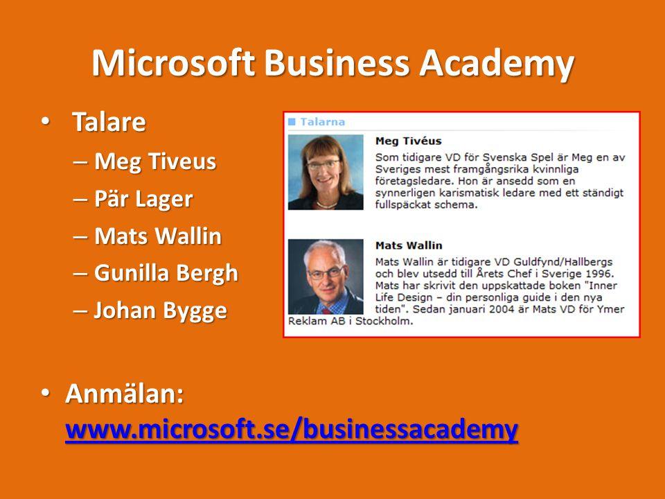 Microsoft Business Academy Talare Talare – Meg Tiveus – Pär Lager – Mats Wallin – Gunilla Bergh – Johan Bygge Anmälan: www.microsoft.se/businessacademy Anmälan: www.microsoft.se/businessacademy www.microsoft.se/businessacademy