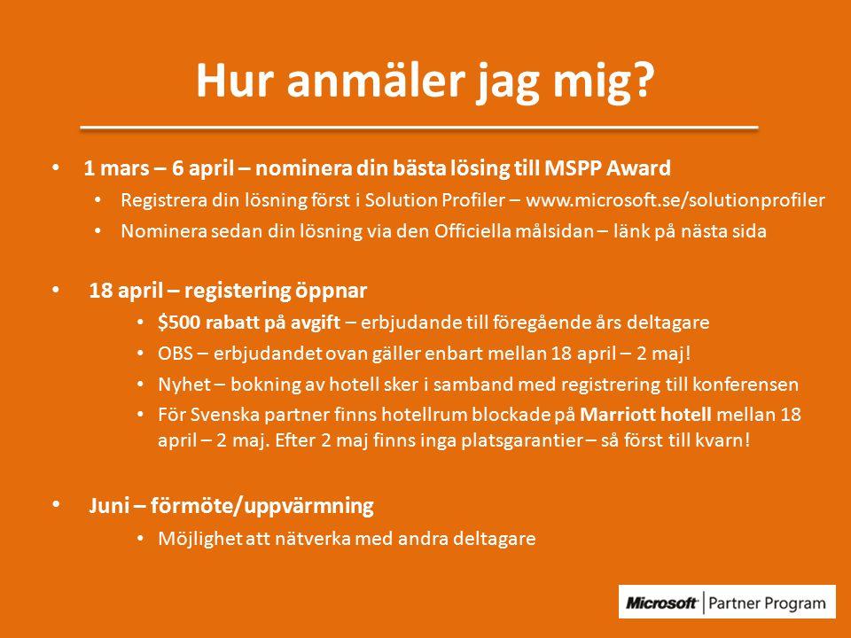 1 mars – 6 april – nominera din bästa lösing till MSPP Award Registrera din lösning först i Solution Profiler – www.microsoft.se/solutionprofiler Nominera sedan din lösning via den Officiella målsidan – länk på nästa sida 18 april – registering öppnar $500 rabatt på avgift – erbjudande till föregående års deltagare OBS – erbjudandet ovan gäller enbart mellan 18 april – 2 maj.