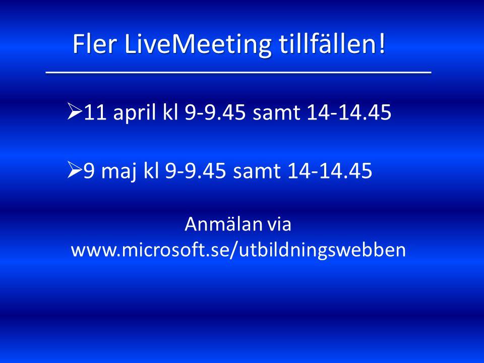  11 april kl 9-9.45 samt 14-14.45  9 maj kl 9-9.45 samt 14-14.45 Fler LiveMeeting tillfällen.