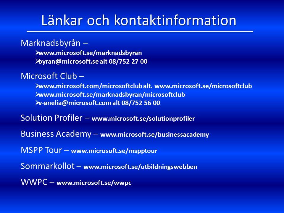 Länkar och kontaktinformation Marknadsbyrån –  www.microsoft.se/marknadsbyran  byran@microsoft.se alt 08/752 27 00 Microsoft Club –  www.microsoft.com/microsoftclub alt.