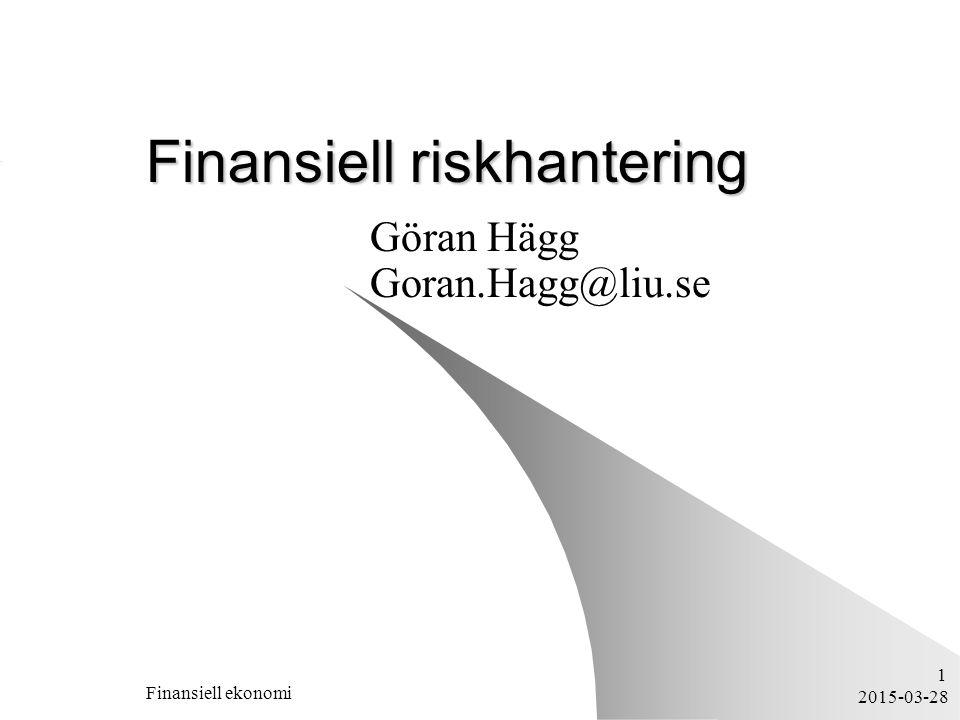 2015-03-28 Finansiell ekonomi 1 Finansiell riskhantering Göran Hägg Goran.Hagg@liu.se