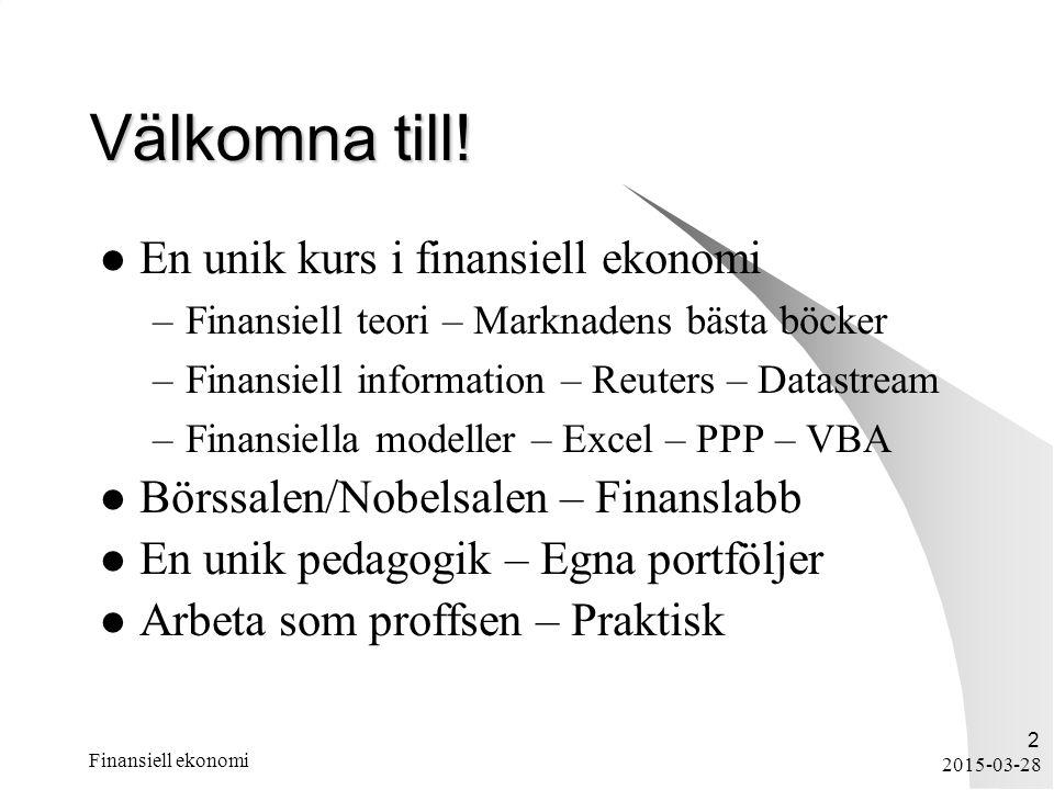 2015-03-28 Finansiell ekonomi 2 Välkomna till! En unik kurs i finansiell ekonomi –Finansiell teori – Marknadens bästa böcker –Finansiell information –