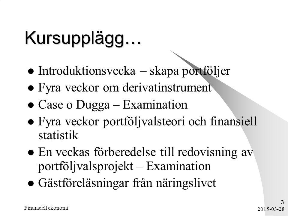 2015-03-28 Finansiell ekonomi 3 Kursupplägg… Introduktionsvecka – skapa portföljer Fyra veckor om derivatinstrument Case o Dugga – Examination Fyra ve