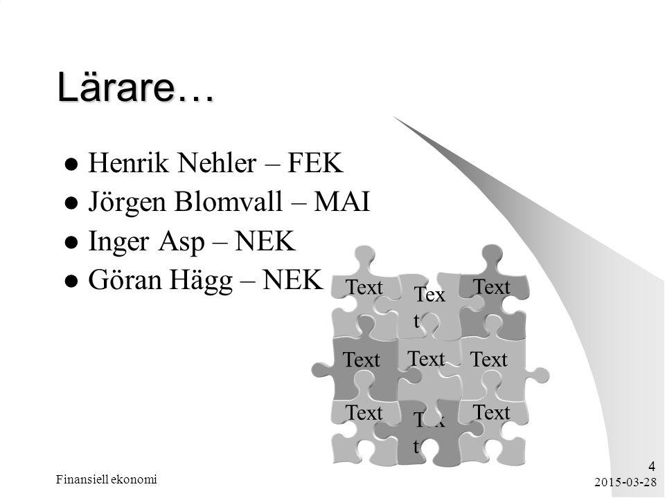 2015-03-28 Finansiell ekonomi 4 Lärare… Henrik Nehler – FEK Jörgen Blomvall – MAI Inger Asp – NEK Göran Hägg – NEK Text