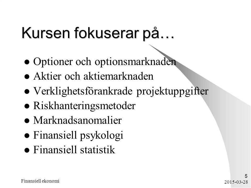 2015-03-28 Finansiell ekonomi 5 Kursen fokuserar på… Optioner och optionsmarknaden Aktier och aktiemarknaden Verklighetsförankrade projektuppgifter Ri