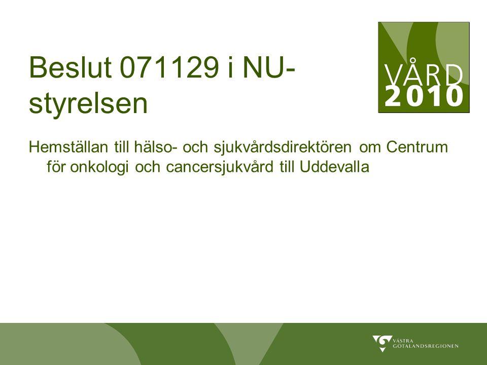 Beslut 071129 i NU- styrelsen Hemställan till hälso- och sjukvårdsdirektören om Centrum för onkologi och cancersjukvård till Uddevalla