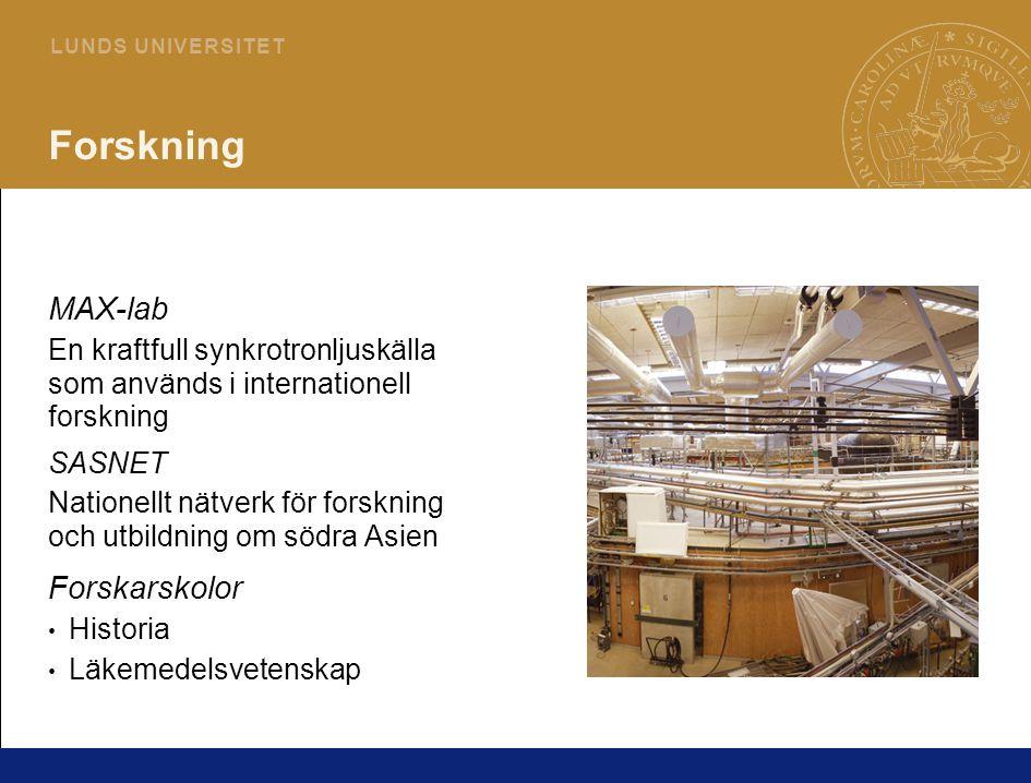 8 L U N D S U N I V E R S I T E T Forskning MAX-lab En kraftfull synkrotronljuskälla som används i internationell forskning SASNET Nationellt nätverk för forskning och utbildning om södra Asien Forskarskolor Historia Läkemedelsvetenskap