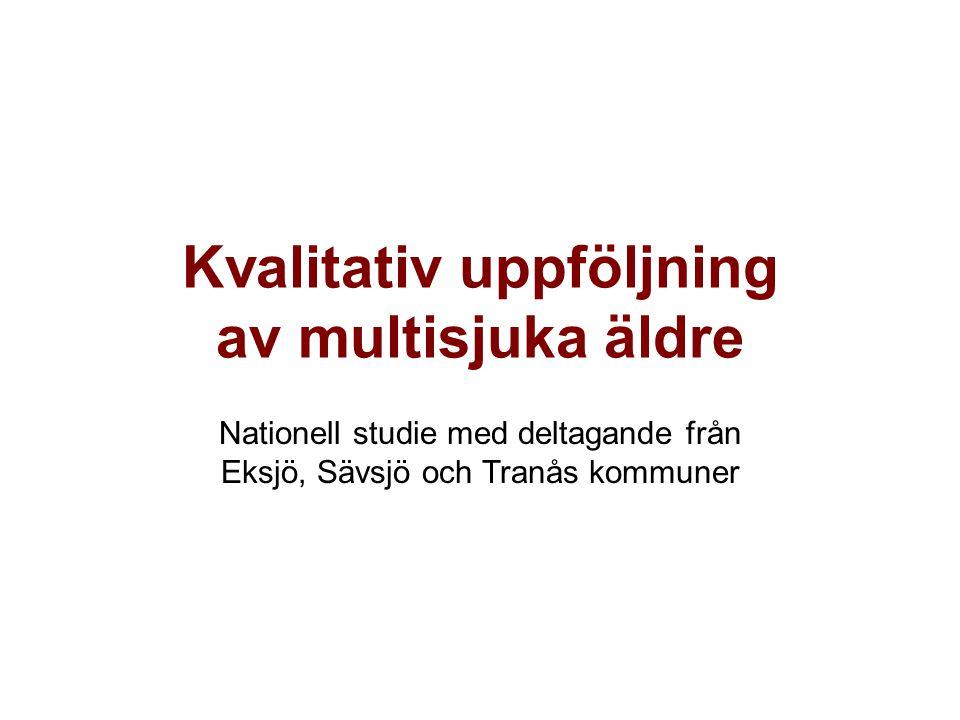 Kvalitativ uppföljning av multisjuka äldre Nationell studie med deltagande från Eksjö, Sävsjö och Tranås kommuner