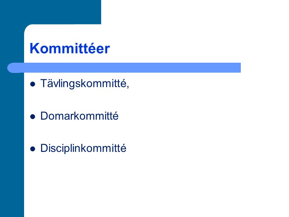 Kommittéer Tävlingskommitté, Domarkommitté Disciplinkommitté