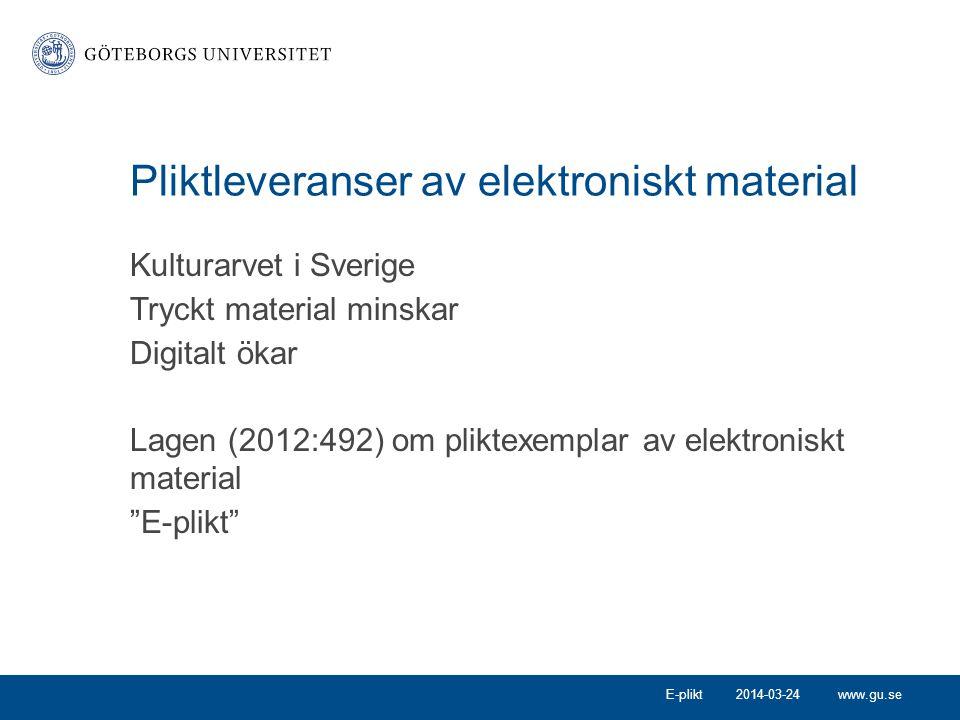 www.gu.se Pliktleveranser av elektroniskt material Kulturarvet i Sverige Tryckt material minskar Digitalt ökar Lagen (2012:492) om pliktexemplar av el