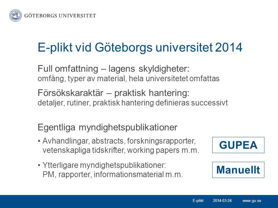 www.gu.se E-plikt vid Göteborgs universitet 2014 Full omfattning – lagens skyldigheter: omfång, typer av material, hela universitetet omfattas Försöks