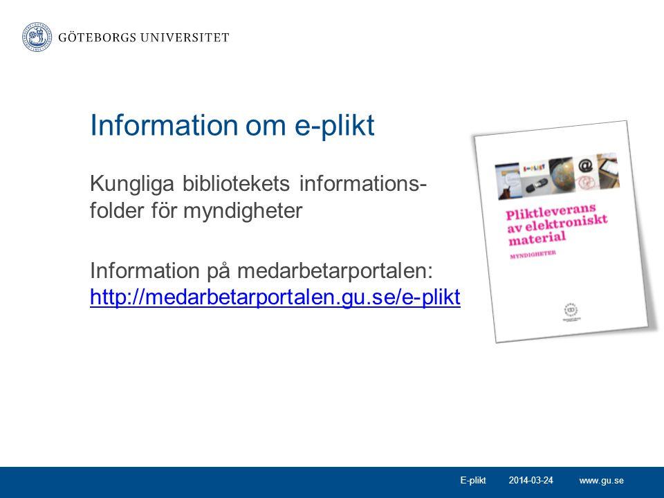 www.gu.se Information om e-plikt Kungliga bibliotekets informations- folder för myndigheter Information på medarbetarportalen: http://medarbetarportal