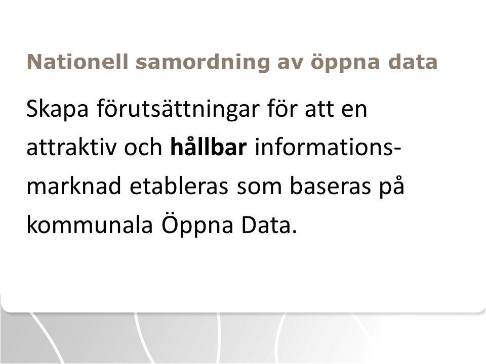 Insatsområden  Underlätta för kommuner att tillhandahålla Öppna Data  Etablera regionala samordningsforum  Tillgängliggöra kommunala informationsmängder av nationell karaktär i gemensamma lösningar  Stimulera användningen av Öppna Data