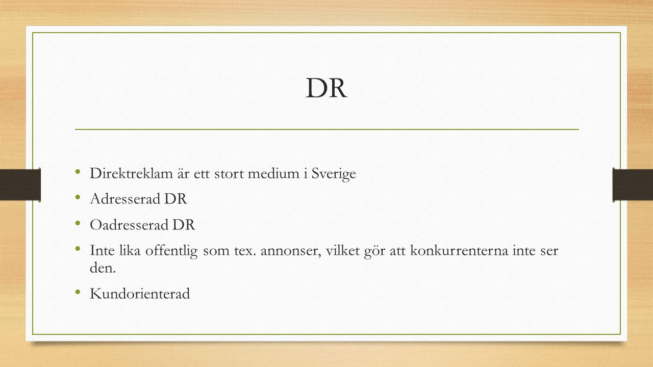 DR Direktreklam är ett stort medium i Sverige Adresserad DR Oadresserad DR Inte lika offentlig som tex. annonser, vilket gör att konkurrenterna inte s